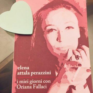 I MIEI GIORNI CON ORIANA FALLACI di Elena Attala Perazzini – Recensione